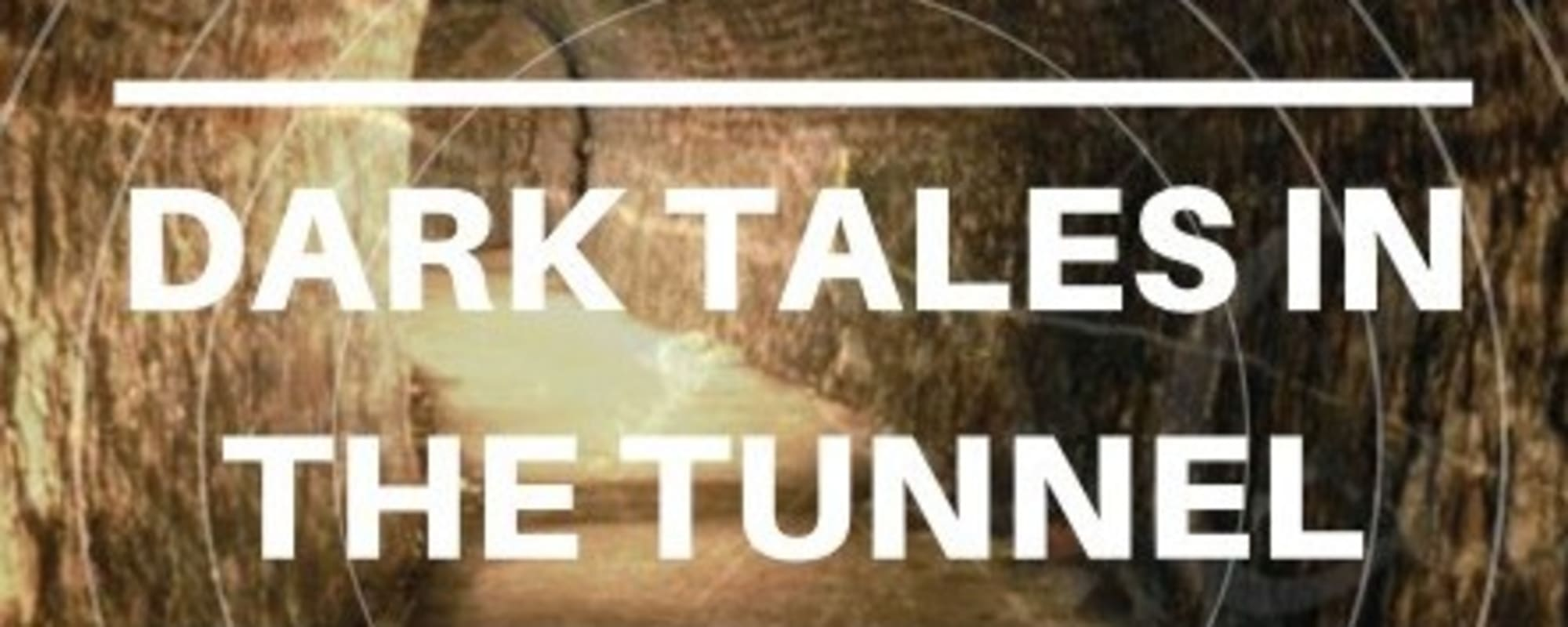 Dark Tales in the Tunnel
